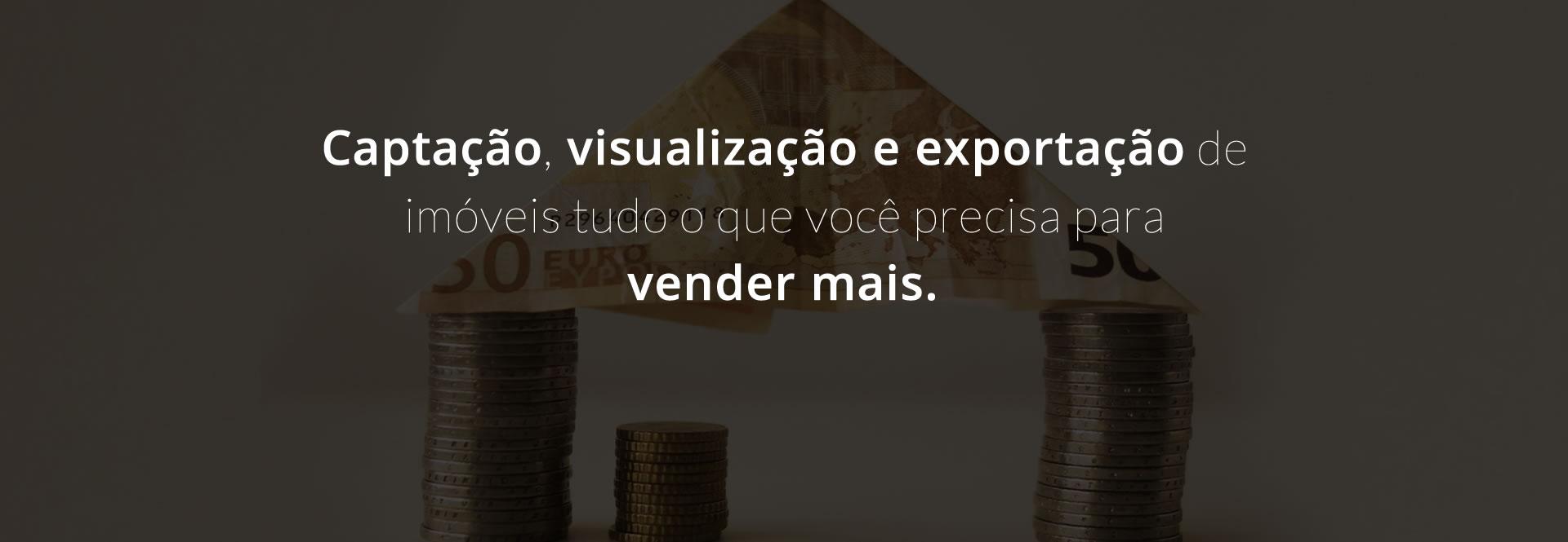 Captação, visualização e exportação de imóveis tudo o que você precisa para vender mais.